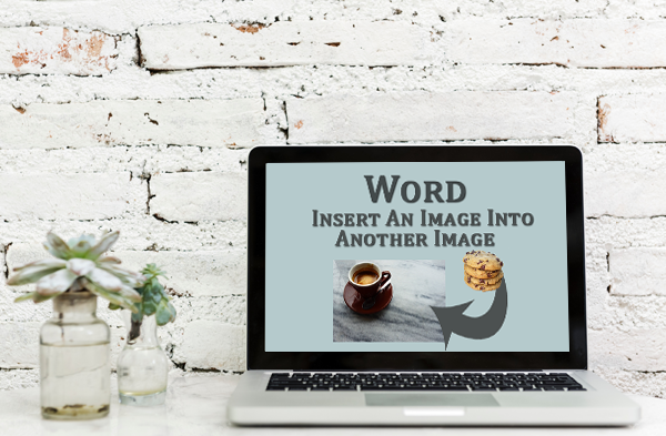 How do I insert an image into another image using Microsoft Word?